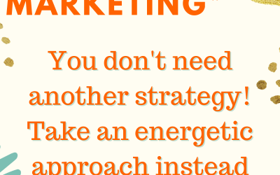 If your marketing's not working take an Energetic approach instead